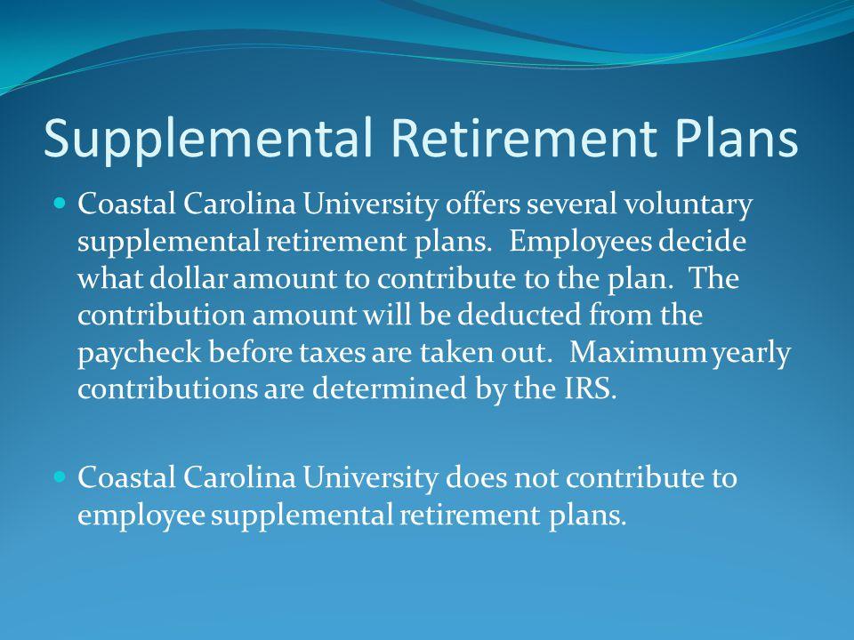Supplemental Retirement Plans Coastal Carolina University offers several voluntary supplemental retirement plans.
