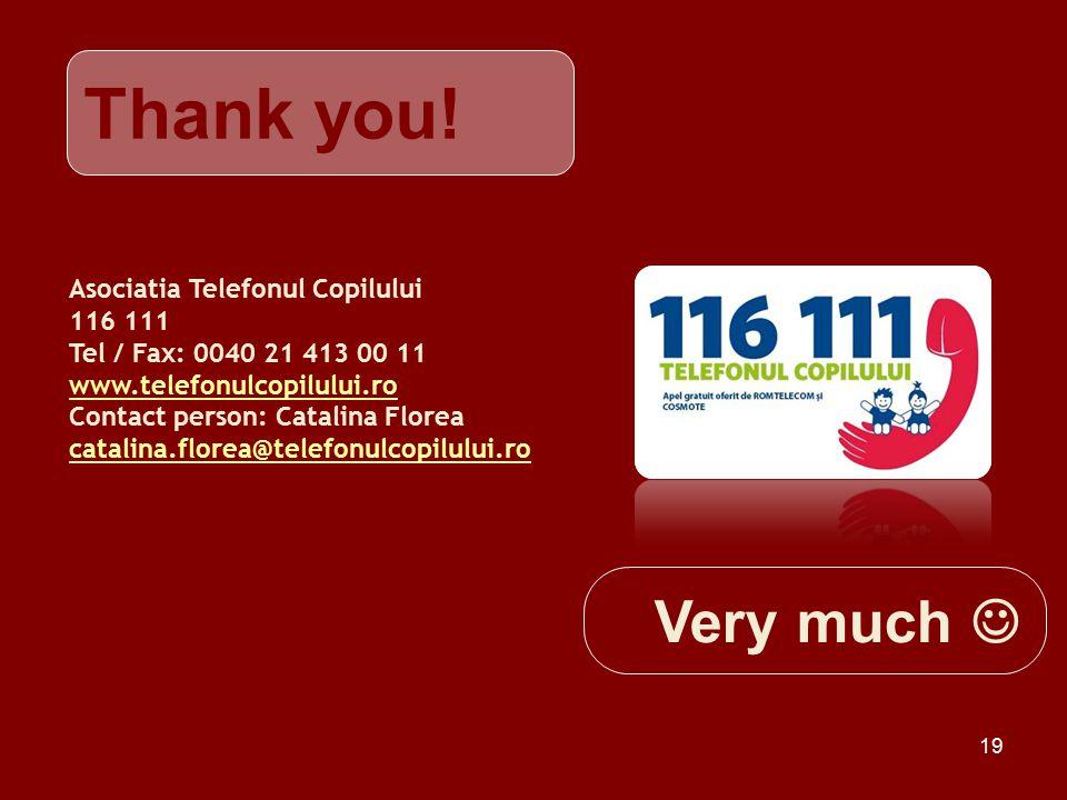 19 Asociatia Telefonul Copilului 116 111 Tel / Fax: 0040 21 413 00 11 www.telefonulcopilului.ro Contact person: Catalina Florea catalina.florea@telefonulcopilului.ro Thank you.