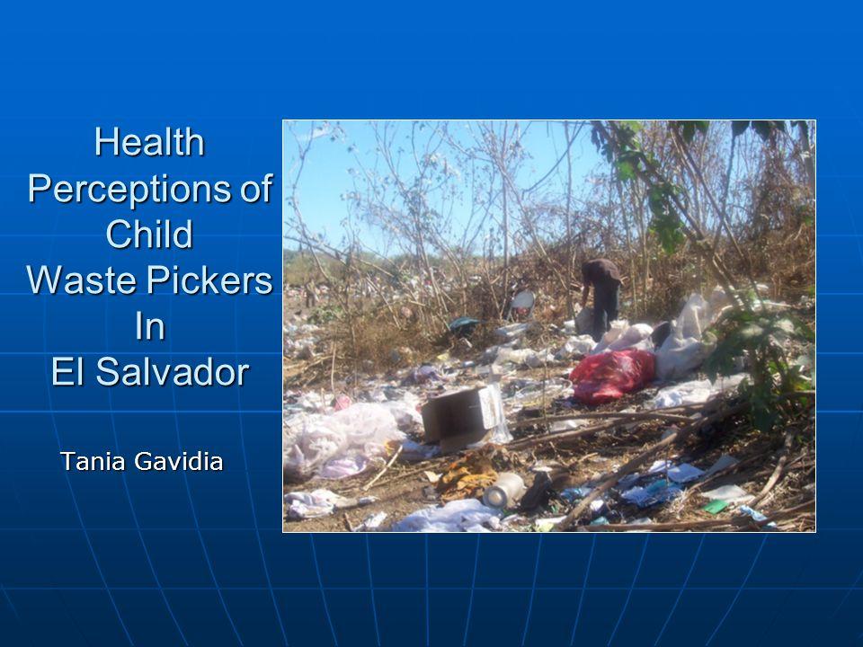 Health Perceptions of Child Waste Pickers In El Salvador Tania Gavidia