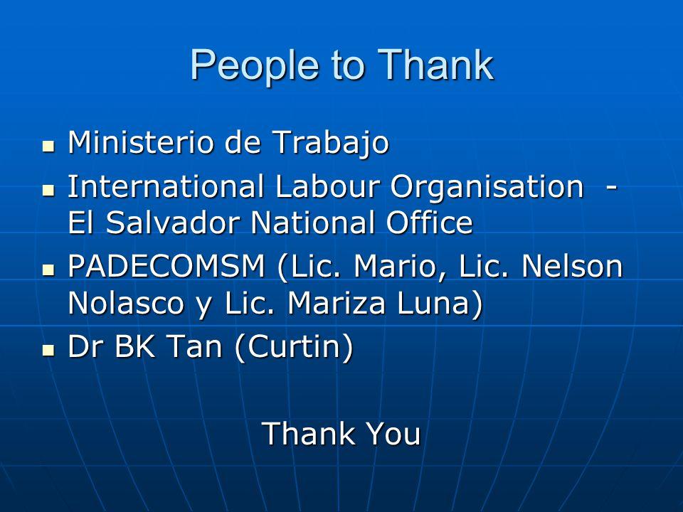 People to Thank Ministerio de Trabajo Ministerio de Trabajo International Labour Organisation - El Salvador National Office International Labour Organisation - El Salvador National Office PADECOMSM (Lic.