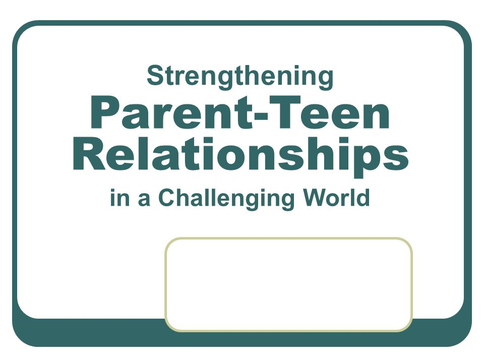 Strengthening Parent-Teen Relationships in a Challenging World