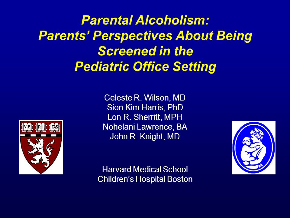 Parental Alcoholism: Parents' Perspectives About Being Screened in the Pediatric Office Setting Celeste R.