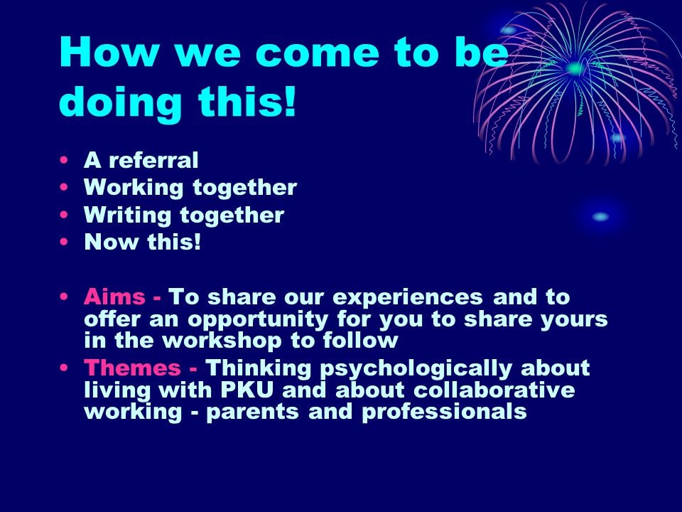 How we come to be doing this. A referral Working together Writing together Now this.