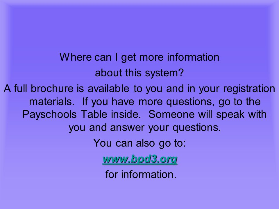 Where can I get more information about this system? A full brochure is available to you and in your registration materials. If you have more questions