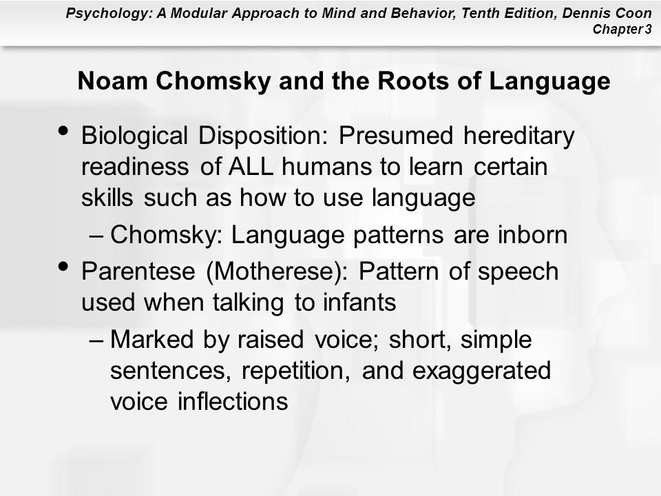 Psychology: A Modular Approach to Mind and Behavior, Tenth Edition, Dennis Coon Chapter 3 Noam Chomsky and the Roots of Language Biological Dispositio