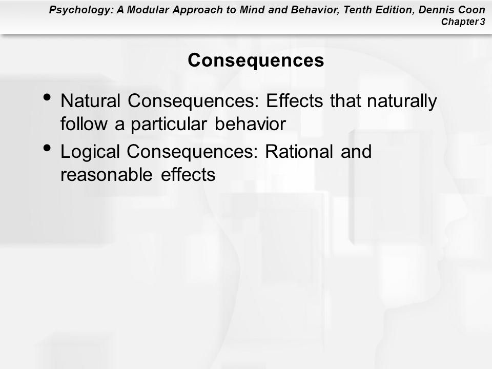 Psychology: A Modular Approach to Mind and Behavior, Tenth Edition, Dennis Coon Chapter 3 Consequences Natural Consequences: Effects that naturally fo