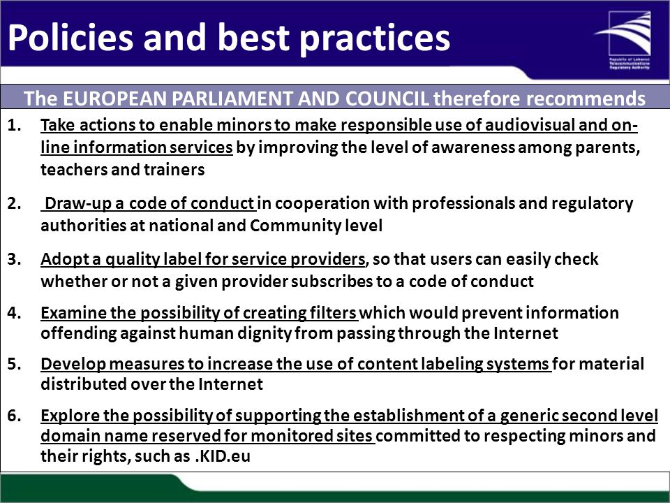 The EUROPEAN PARLIAMENT AND COUNCIL therefore recommends 1.Take actions to enable minors to make responsible use of audiovisual and on- line information services by improving the level of awareness among parents, teachers and trainers 2.