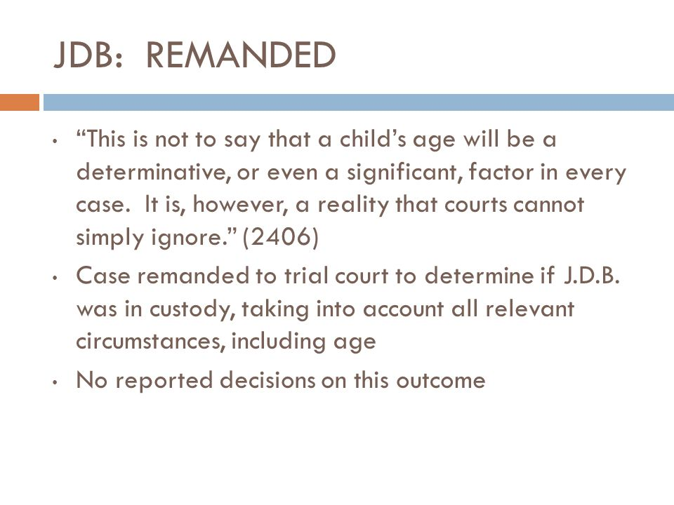 """JDB: REMANDED """"This is not to say that a child's age will be a determinative, or even a significant, factor in every case. It is, however, a reality t"""