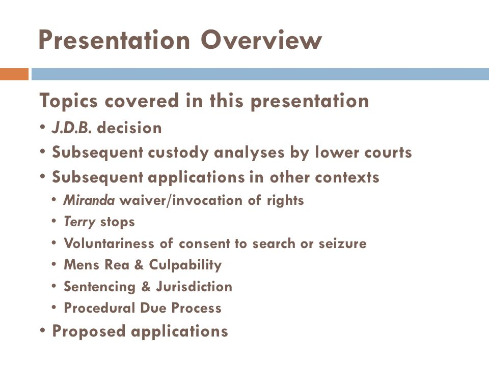 Presentation Overview Topics covered in this presentation J.D.B. decision Subsequent custody analyses by lower courts Subsequent applications in other