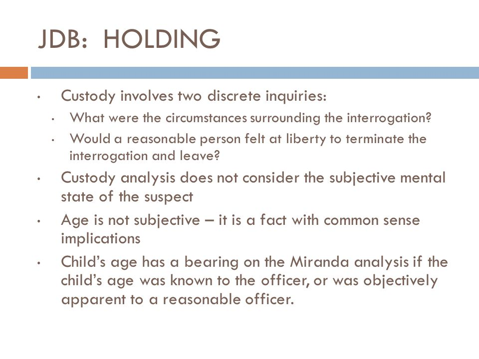JDB: HOLDING Custody involves two discrete inquiries: What were the circumstances surrounding the interrogation? Would a reasonable person felt at lib