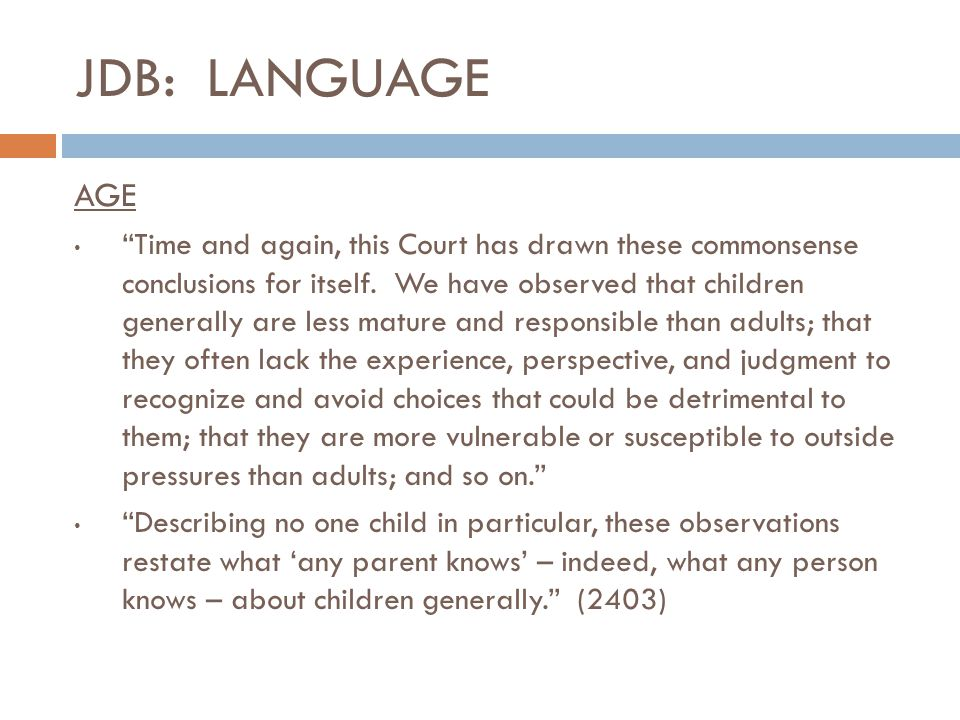 """JDB: LANGUAGE AGE """"Time and again, this Court has drawn these commonsense conclusions for itself. We have observed that children generally are less ma"""