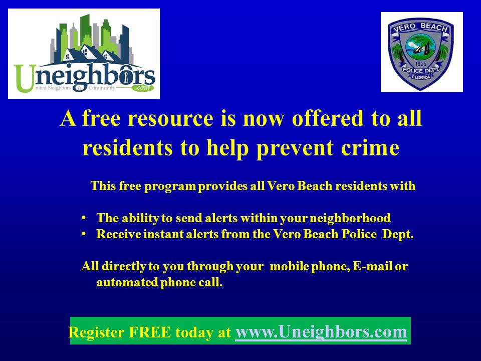 This free program provides all Vero Beach residents with The ability to send alerts within your neighborhood Receive instant alerts from the Vero Beach Police Dept.