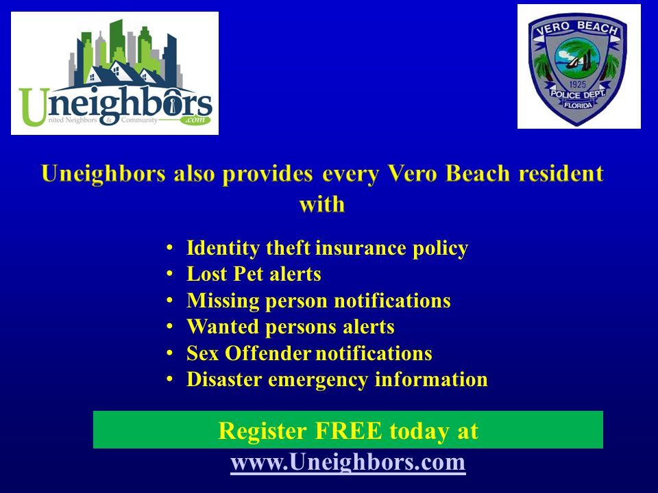 Register FREE today at www.Uneighbors.com www.Uneighbors.com Identity theft insurance policy Lost Pet alerts Missing person notifications Wanted perso