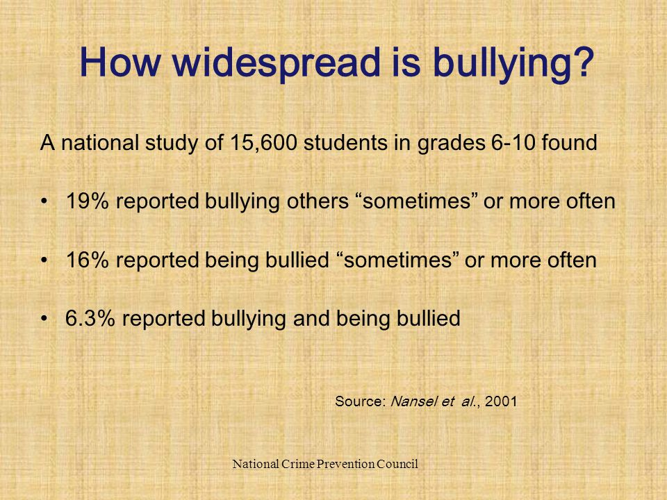"A national study of 15,600 students in grades 6-10 found 19% reported bullying others ""sometimes"" or more often 16% reported being bullied ""sometimes"""