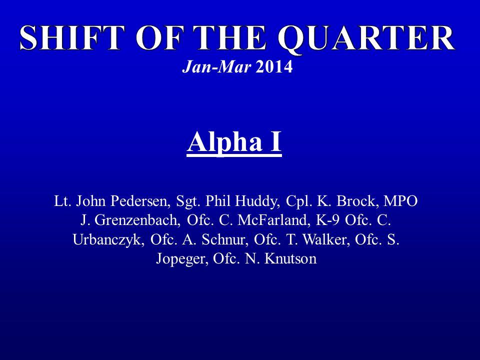 Jan-Mar 2014 Alpha I Lt. John Pedersen, Sgt. Phil Huddy, Cpl.