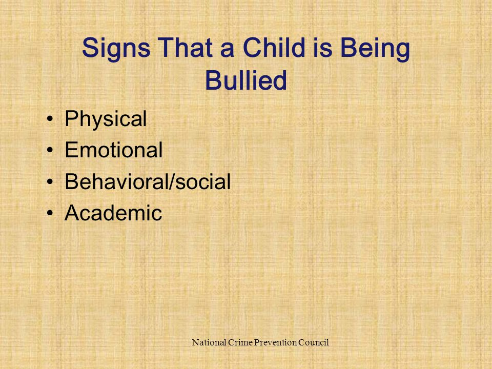 Physical Emotional Behavioral/social Academic National Crime Prevention Council Signs That a Child is Being Bullied
