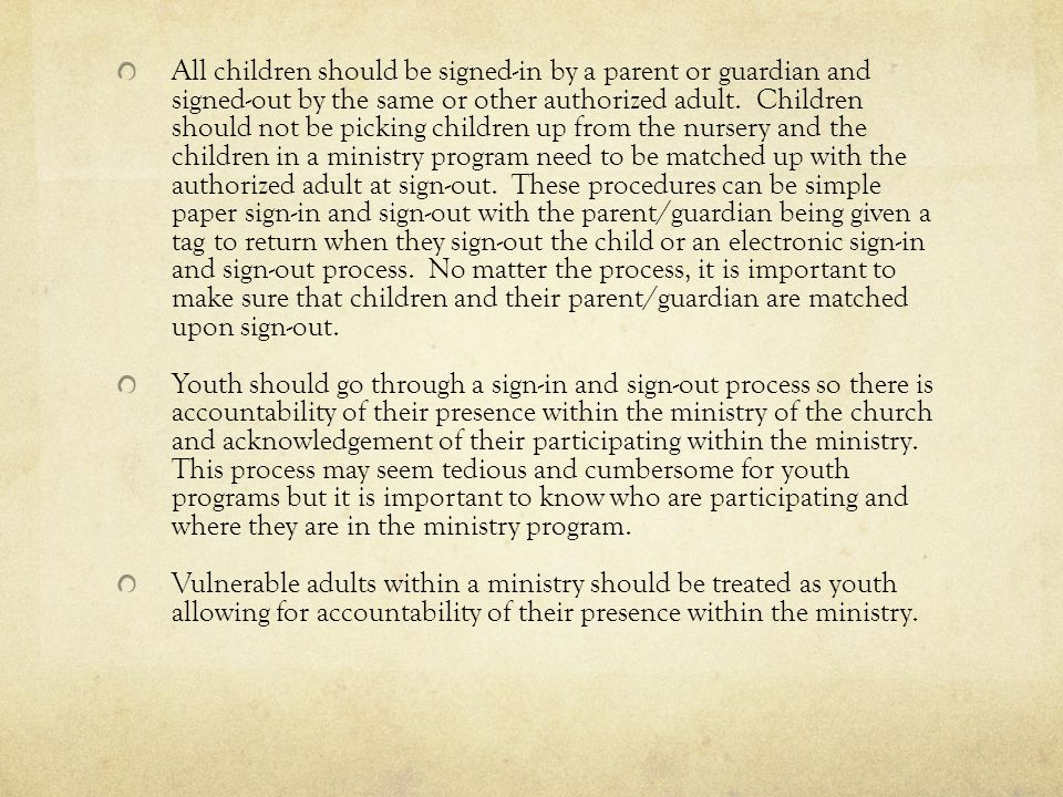 All children should be signed-in by a parent or guardian and signed-out by the same or other authorized adult. Children should not be picking children