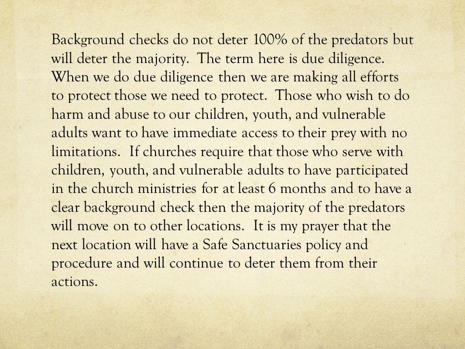 Background checks do not deter 100% of the predators but will deter the majority.