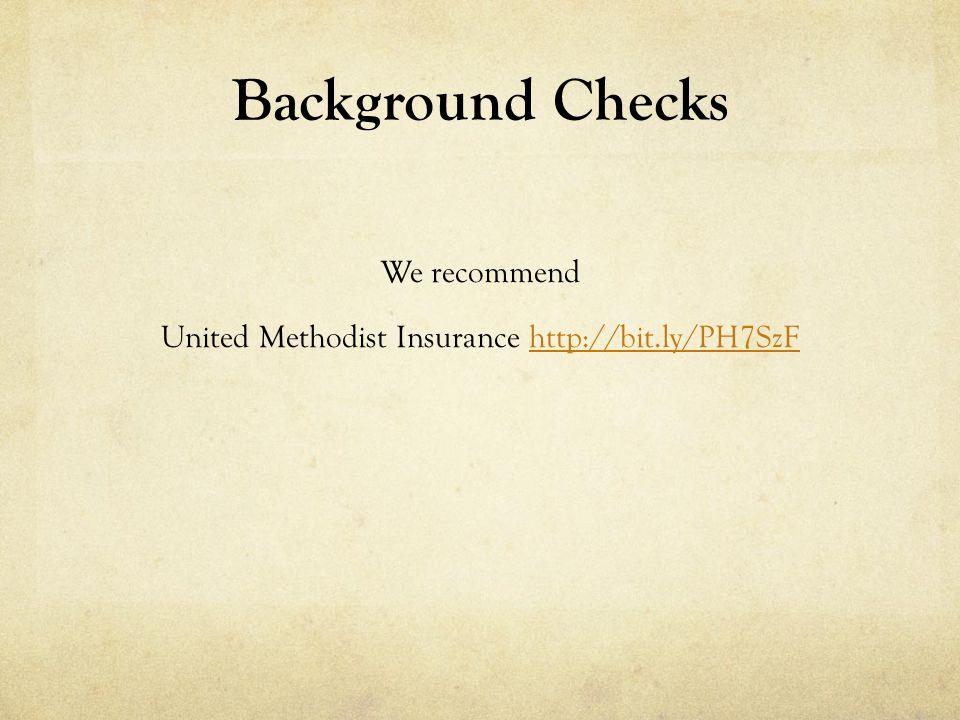 Background Checks We recommend United Methodist Insurance http://bit.ly/PH7SzFhttp://bit.ly/PH7SzF