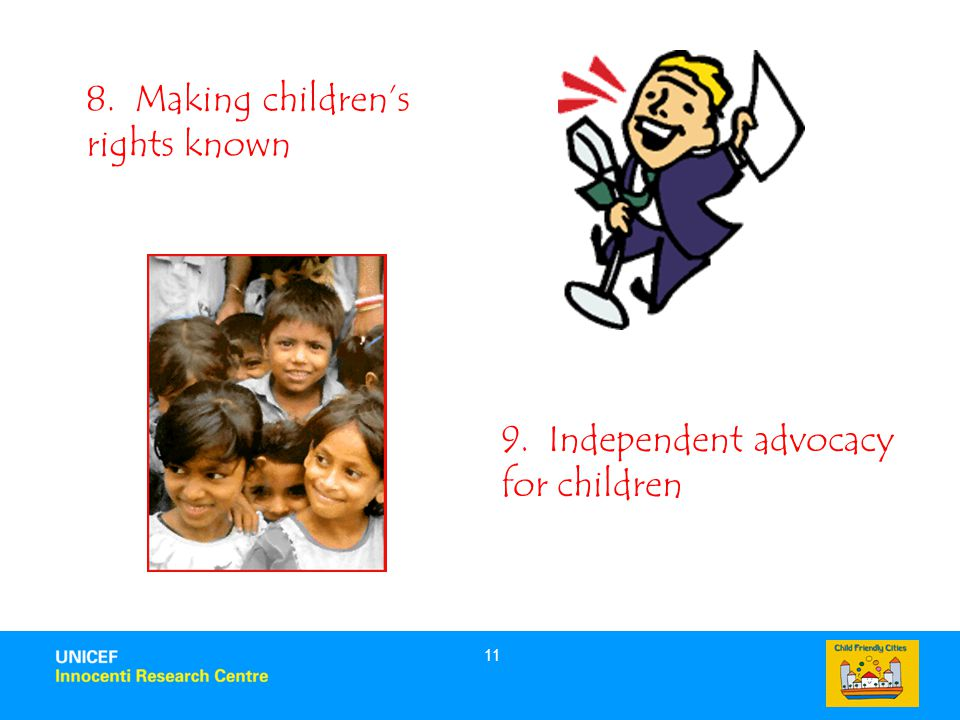 11 8. Making children's rights known 9. Independent advocacy for children