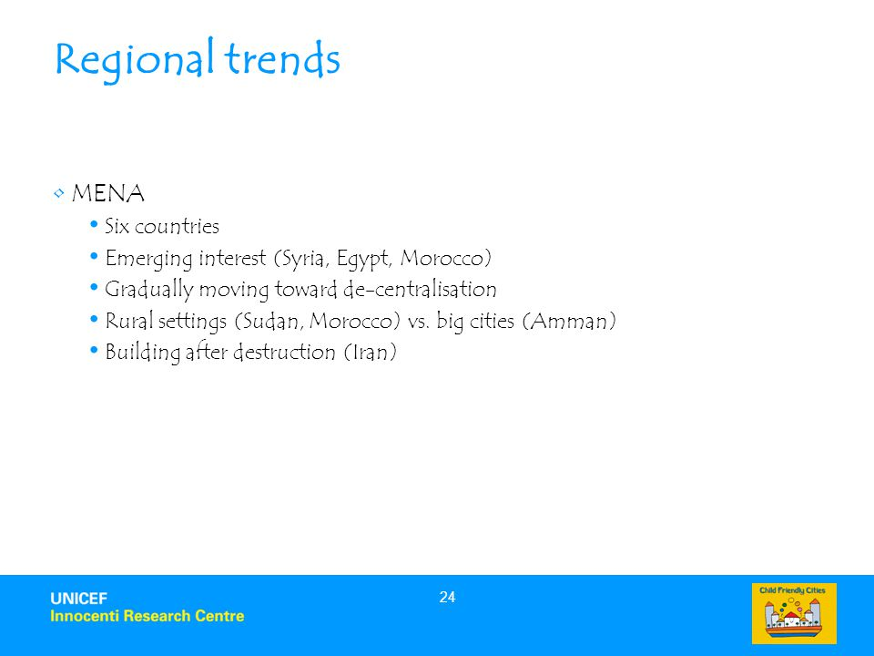 24 Regional trends MENA Six countries Emerging interest (Syria, Egypt, Morocco) Gradually moving toward de-centralisation Rural settings (Sudan, Morocco) vs.