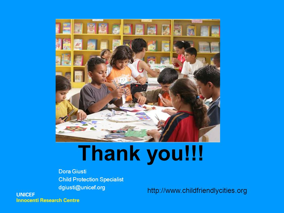 Thank you!!! Dora Giusti Child Protection Specialist dgiusti@unicef.org http://www.childfriendlycities.org