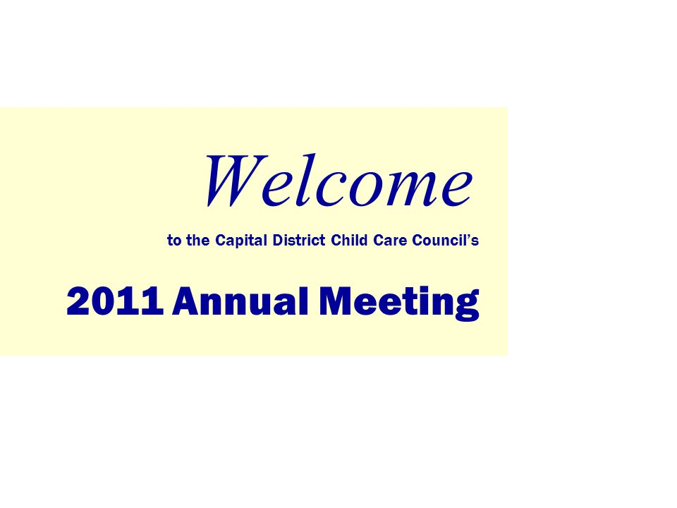 Welcome to the Capital District Child Care Council's 2011 Annual Meeting