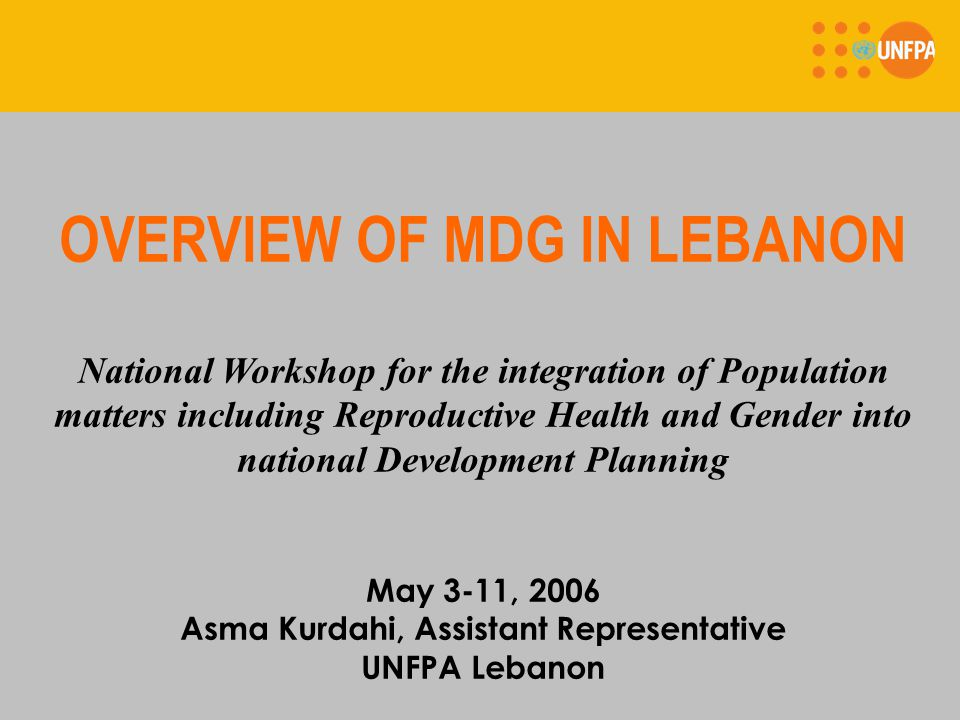 MDG Lebanon Report: Lessons learned  Absence of comprehensive, updated, and accurate statistical system  Unrealistic, low prevalence and not very meaningful targets (i.e.