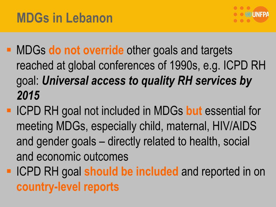 MDGs in Lebanon  MDGs do not override other goals and targets reached at global conferences of 1990s, e.g.