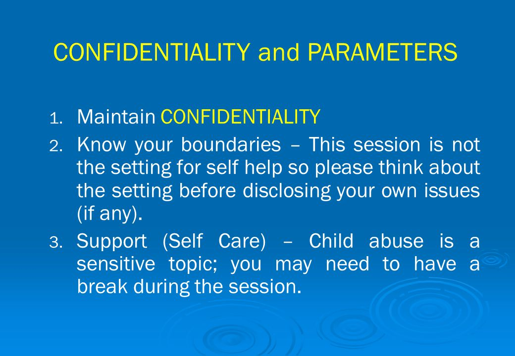 1. 1. Maintain CONFIDENTIALITY 2. 2. Know your boundaries – This session is not the setting for self help so please think about the setting before dis