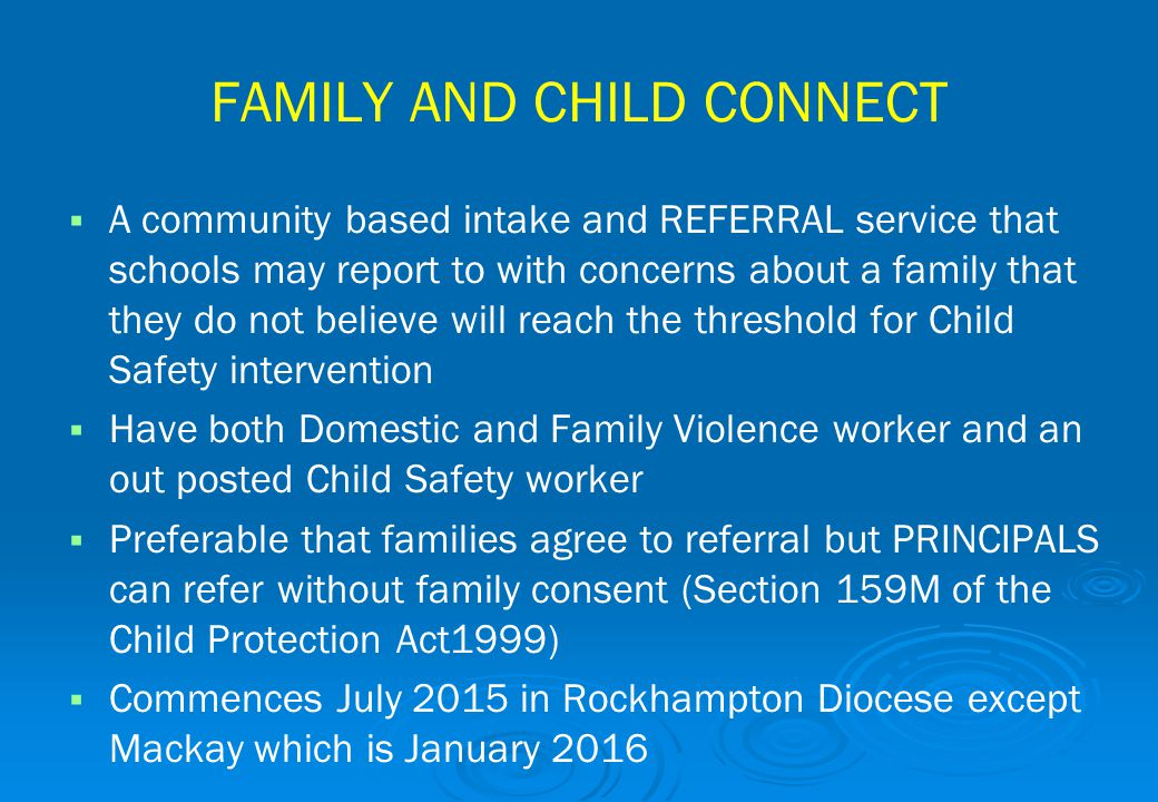 FAMILY AND CHILD CONNECT   A community based intake and REFERRAL service that schools may report to with concerns about a family that they do not be