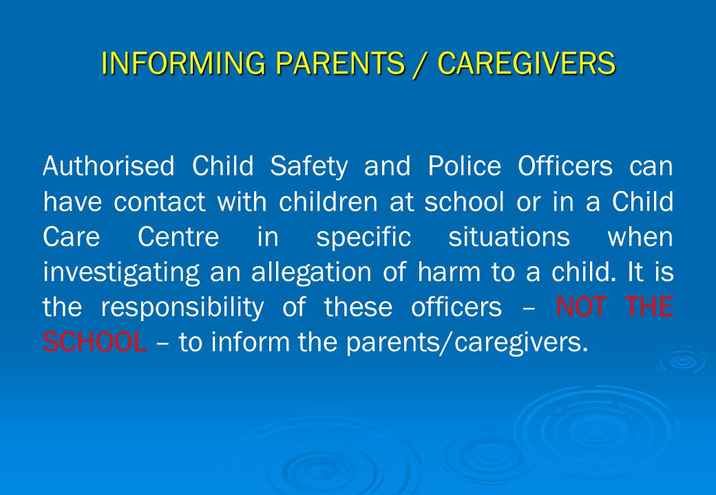 INFORMING PARENTS / CAREGIVERS Authorised Child Safety and Police Officers can have contact with children at school or in a Child Care Centre in speci