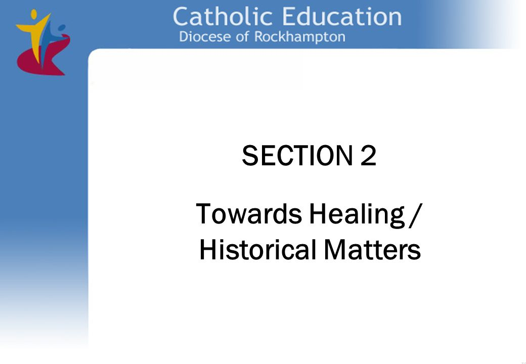 SECTION 2 Towards Healing / Historical Matters