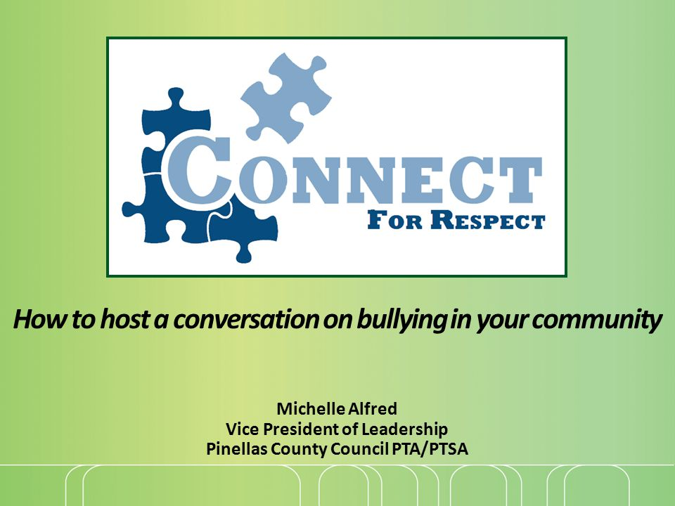 How to host a conversation on bullying in your community Michelle Alfred Vice President of Leadership Pinellas County Council PTA/PTSA