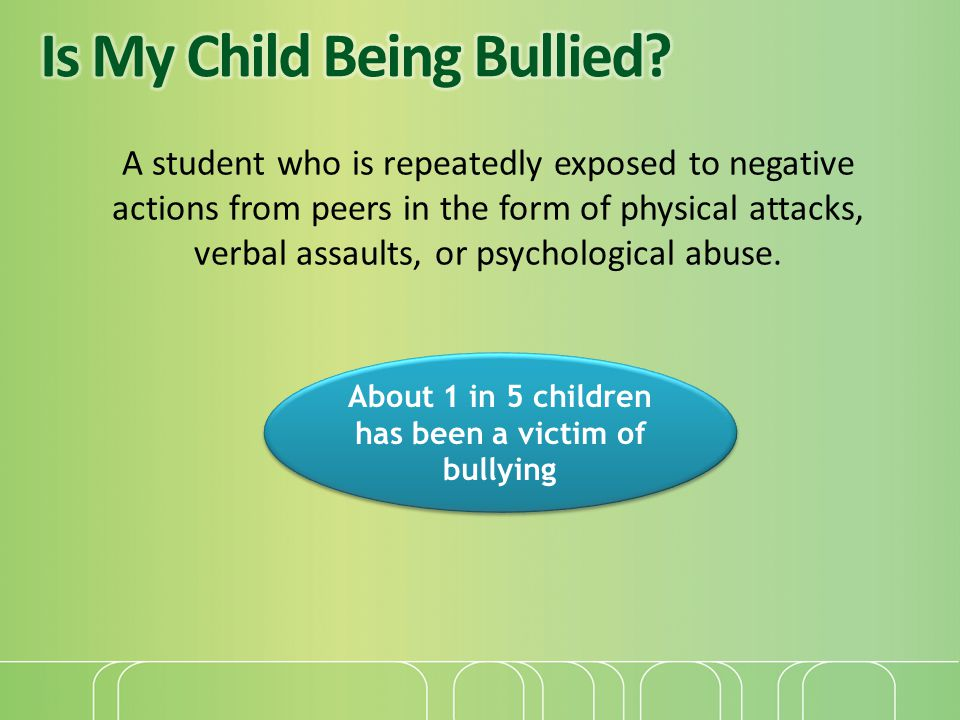 A student who is repeatedly exposed to negative actions from peers in the form of physical attacks, verbal assaults, or psychological abuse. About 1 i
