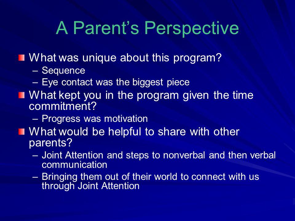 A Parent's Perspective What was unique about this program.