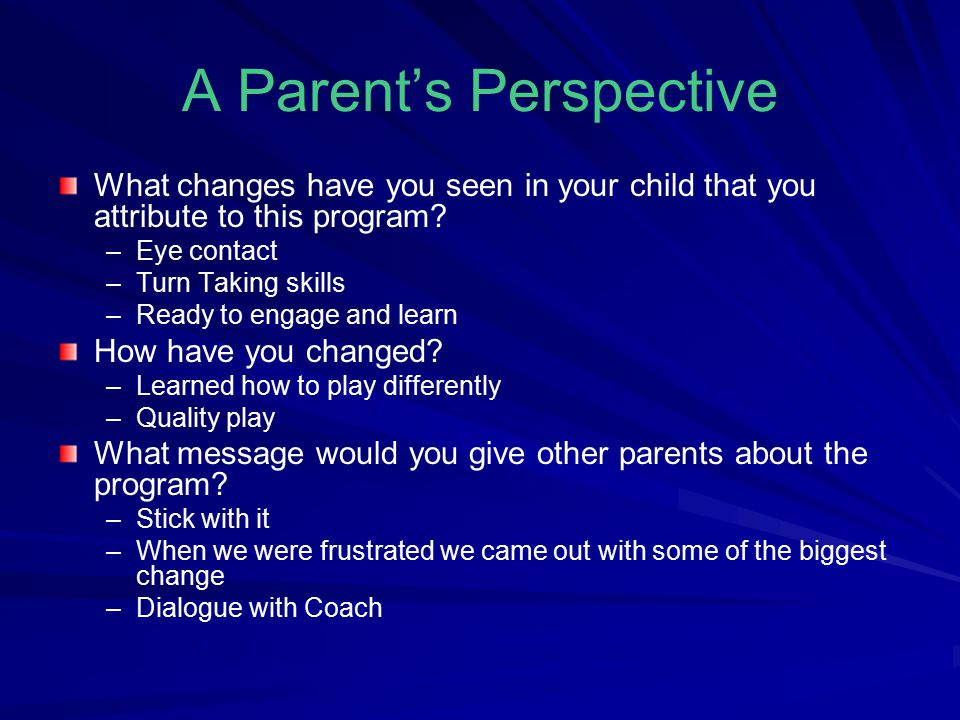 A Parent's Perspective What changes have you seen in your child that you attribute to this program.