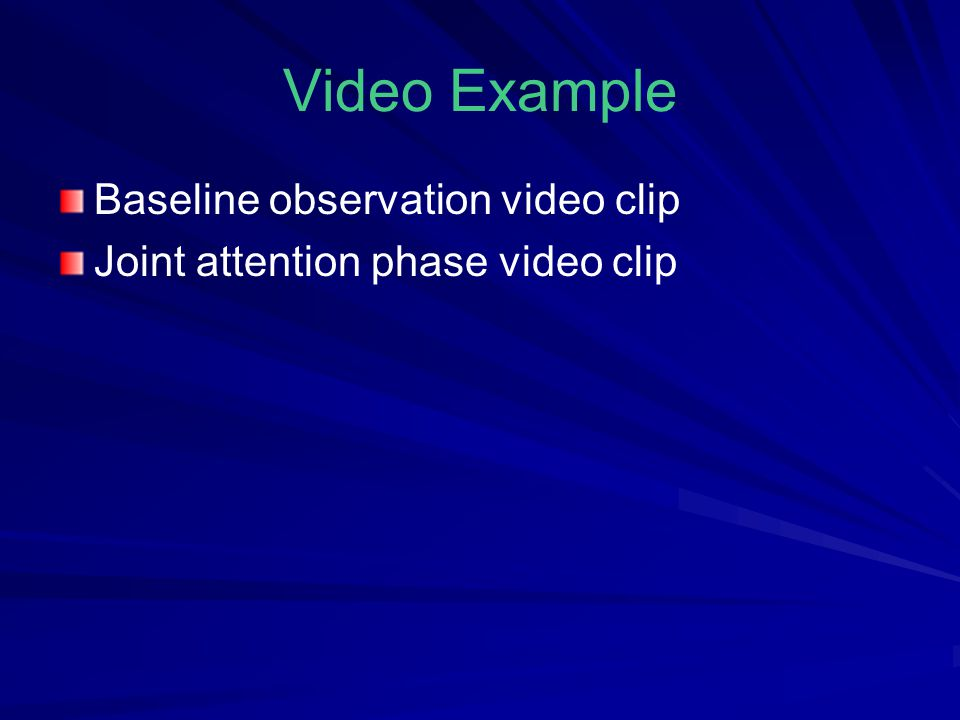 Video Example Baseline observation video clip Joint attention phase video clip