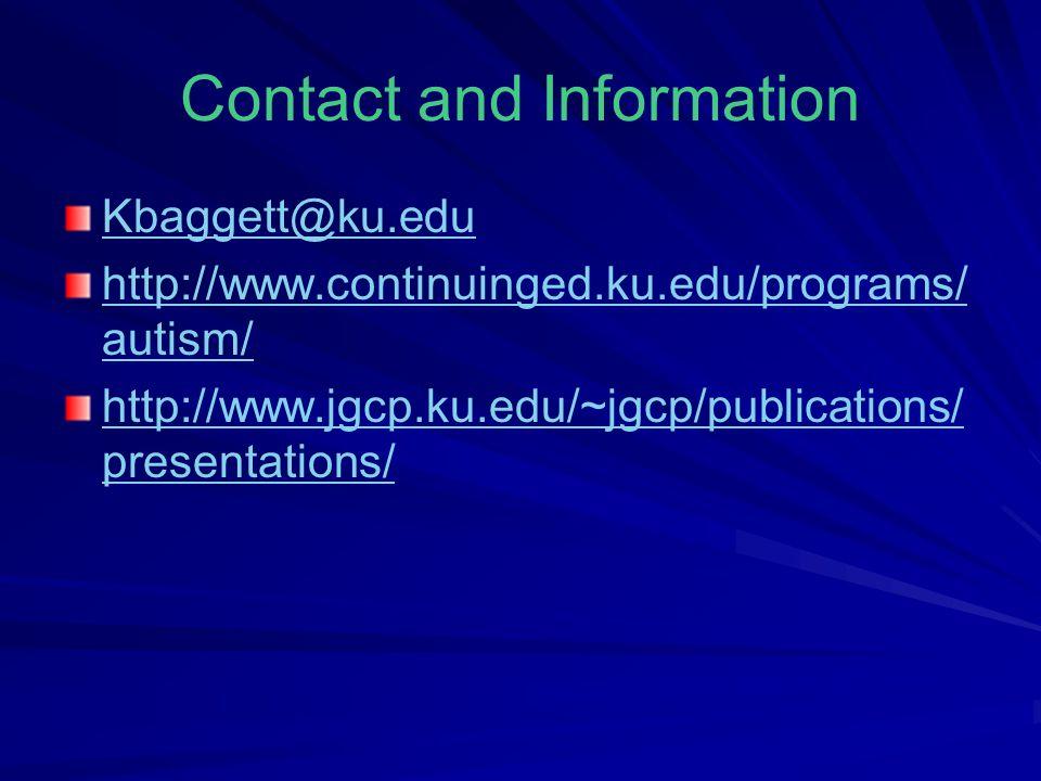 Contact and Information Kbaggett@ku.edu http://www.continuinged.ku.edu/programs/ autism/ http://www.jgcp.ku.edu/~jgcp/publications/ presentations/