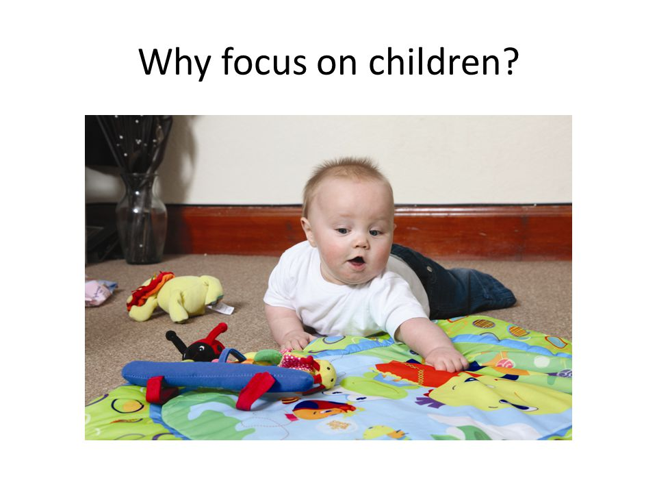 Why focus on children
