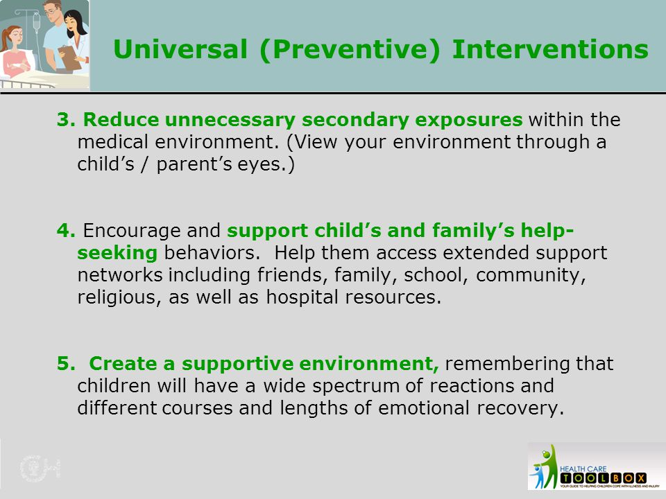 Universal (Preventive) Interventions 3. Reduce unnecessary secondary exposures within the medical environment. (View your environment through a child'