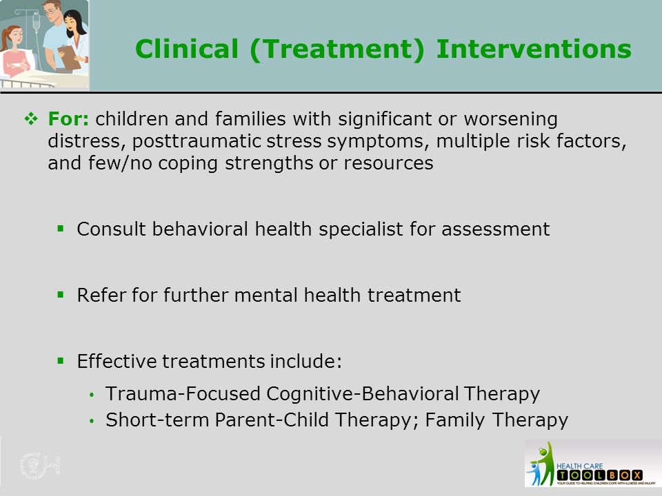 Clinical (Treatment) Interventions  For: children and families with significant or worsening distress, posttraumatic stress symptoms, multiple risk f