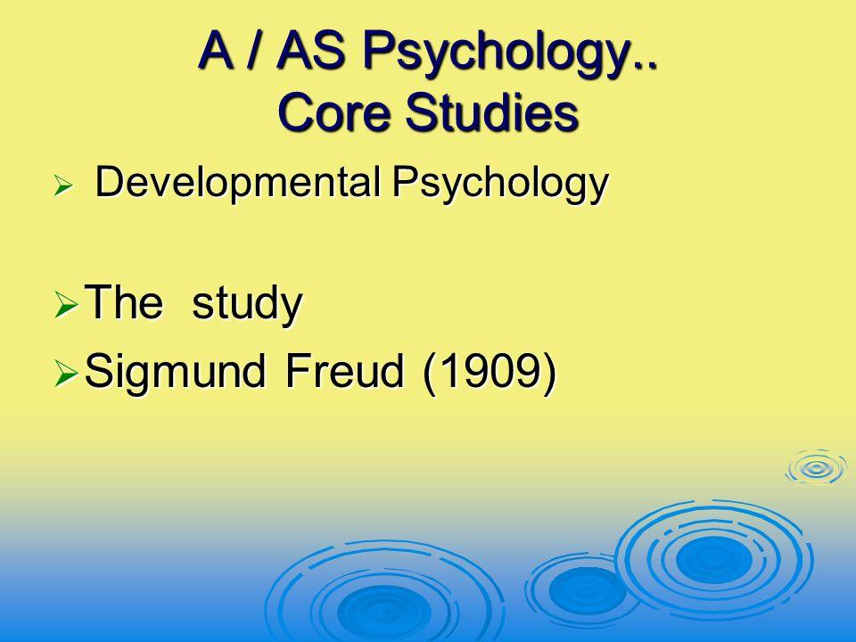 A / AS Psychology.. Core Studies  Developmental Psychology  The study  Sigmund Freud (1909)