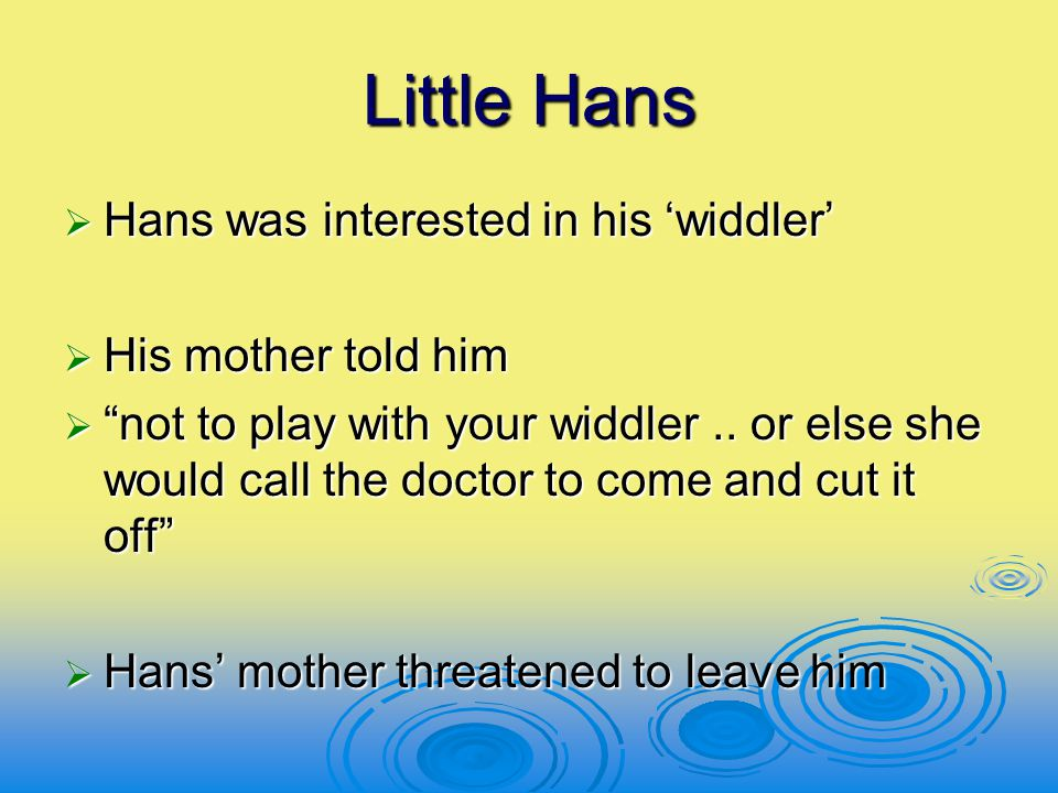 """Little Hans  Hans was interested in his 'widdler'  His mother told him  """"not to play with your widdler.. or else she would call the doctor to come"""