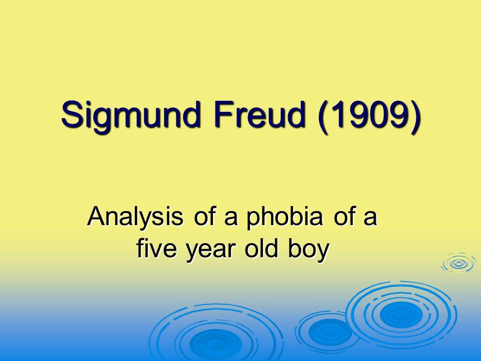 Sigmund Freud (1909) Sigmund Freud (1909) Analysis of a phobia of a five year old boy
