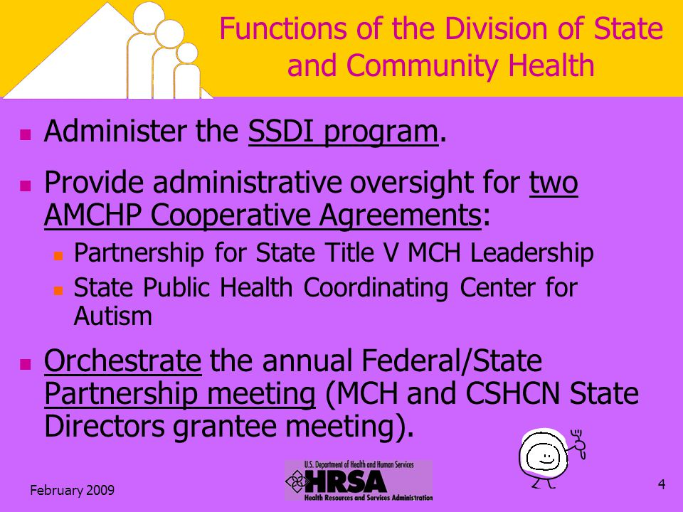February 2009 4 Functions of the Division of State and Community Health Administer the SSDI program.