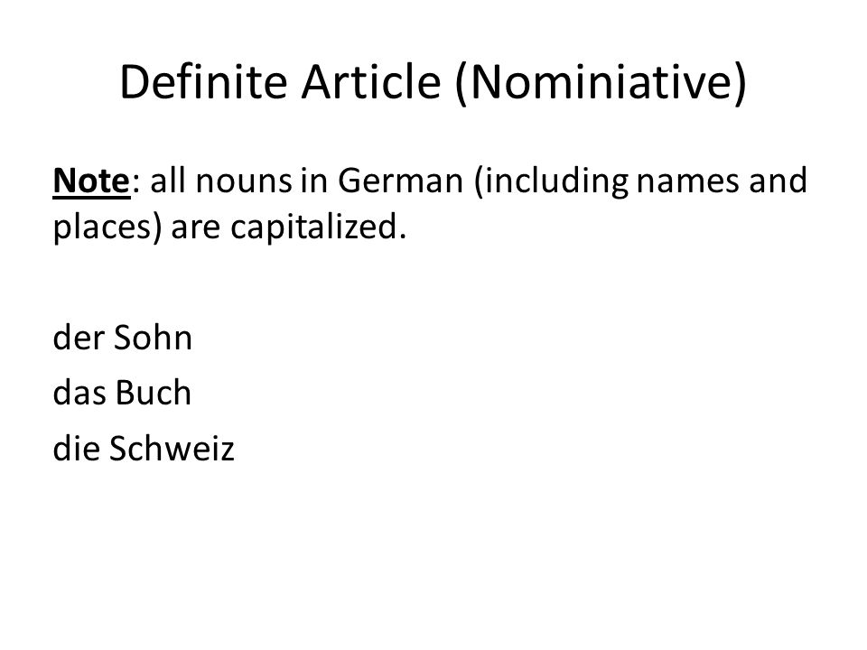 Definite Article (Nominiative) Note: all nouns in German (including names and places) are capitalized.