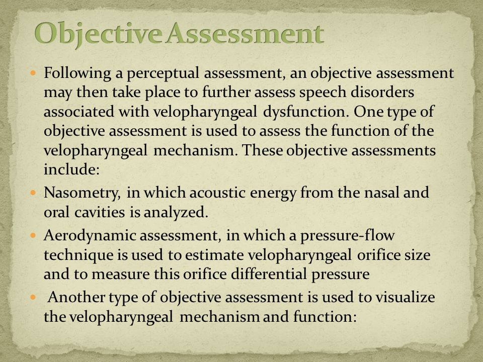 Following a perceptual assessment, an objective assessment may then take place to further assess speech disorders associated with velopharyngeal dysfunction.