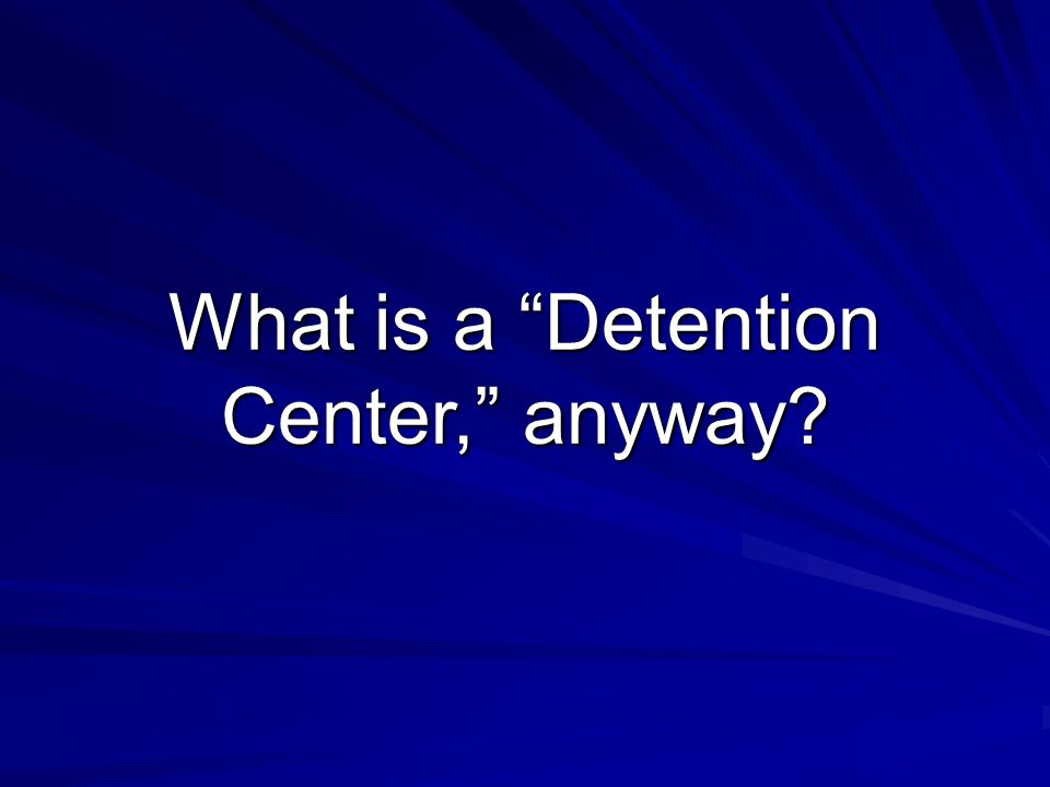 "What is a ""Detention Center,"" anyway?"