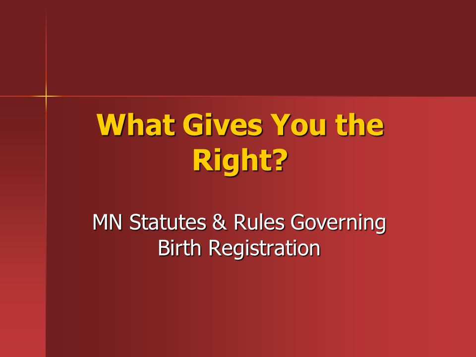 What Gives You the Right MN Statutes & Rules Governing Birth Registration